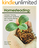 Homesteading: Compact Farming, Greenhouse Gardening and Growing Berries. All in 1 Book