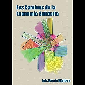 LOS CAMINOS DE LA ECONOMÍA SOLIDARIA (Spanish Edition)