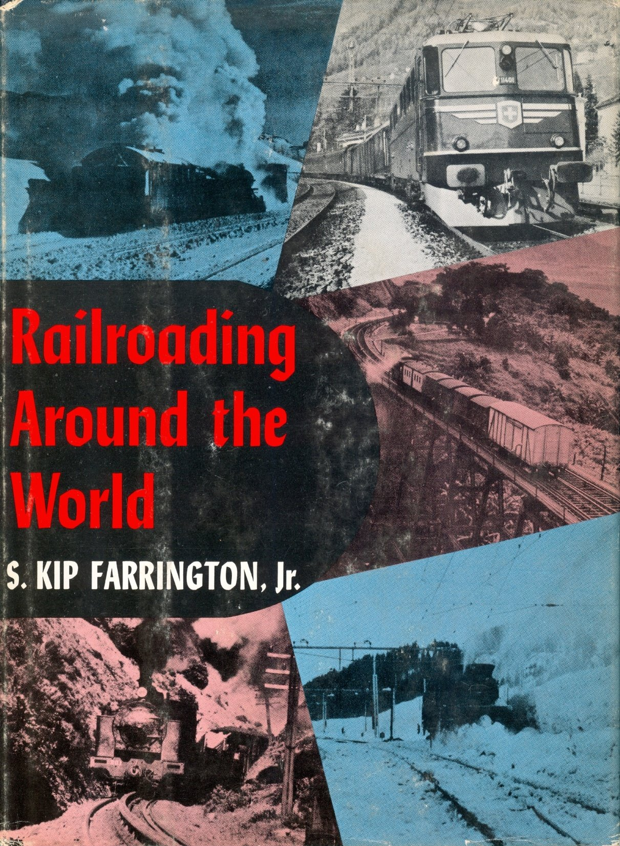 Railroading Around the World., FARRINGTON, S. KIP JR.