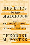 Genetics in the Madhouse: The Unknown History of
