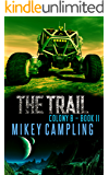 The Trail: A Colonization Science Fiction Serial (Colony B Book 2)