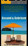 Gesund & Gebräunt: Ratgeber für risikoarmes Bräunen: Das richtige Maß finden zwischen Sonnenbad, Vitamin D Synthese und Hautschäden