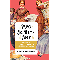 Meg, Jo, Beth, Amy: The Story of Little Women and Why It Still Matters