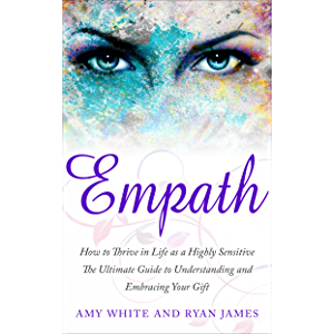 Empath: How to Thrive in Life as a Highly Sensitive - The Ultimate Guide to Understanding and Embracing Your Gift…