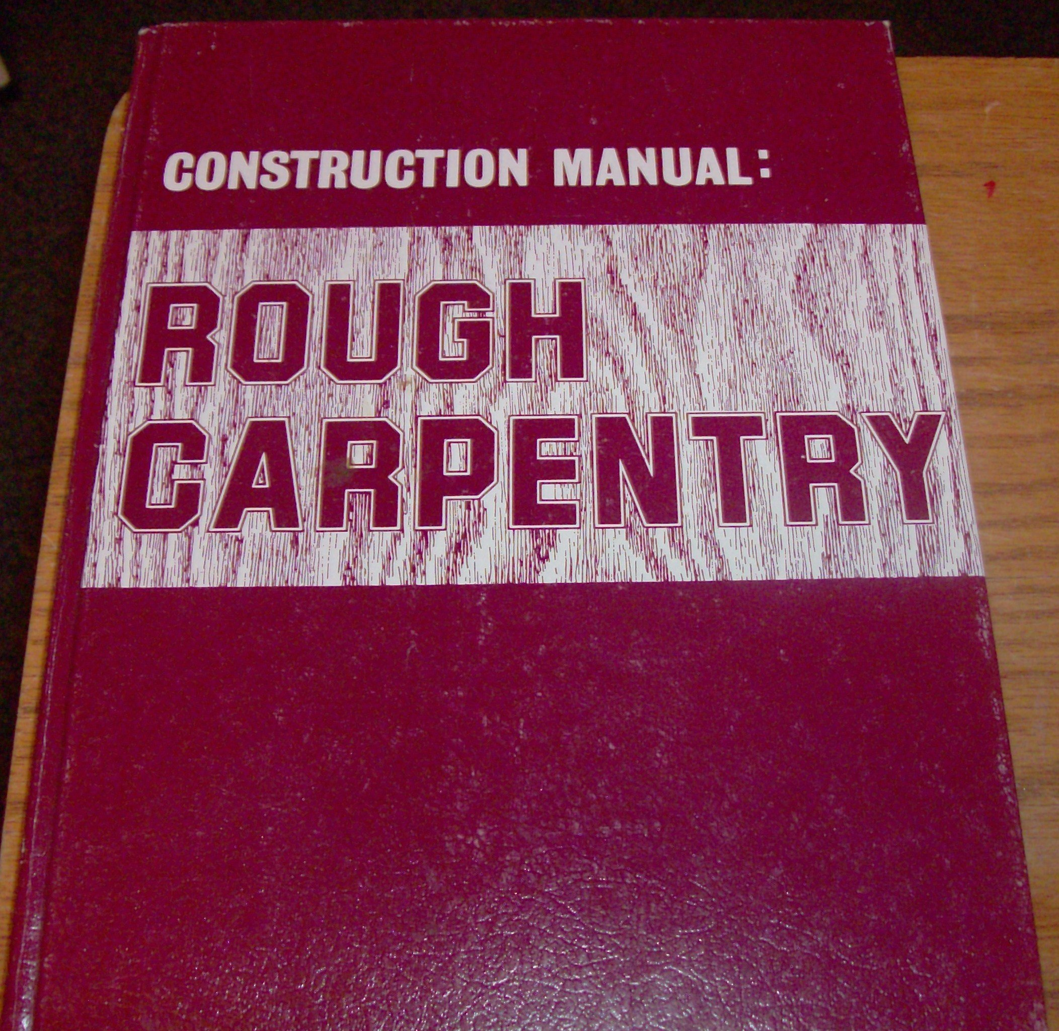 Construction Manual: Rough Carpentry
