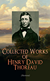 Collected Works of Henry David Thoreau (Illustrated): Philosophical and Autobiographical Books, Essays, Poetry, Translations, Biographies & Letters: Walden, ... Cod, Slavery in Massachusetts, Walking…