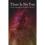 There Is No You: Seeing Through the Illusion of the Self
