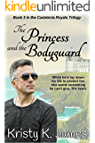 The Princess and the Bodyguard: The Casteloria Royals Trilogy