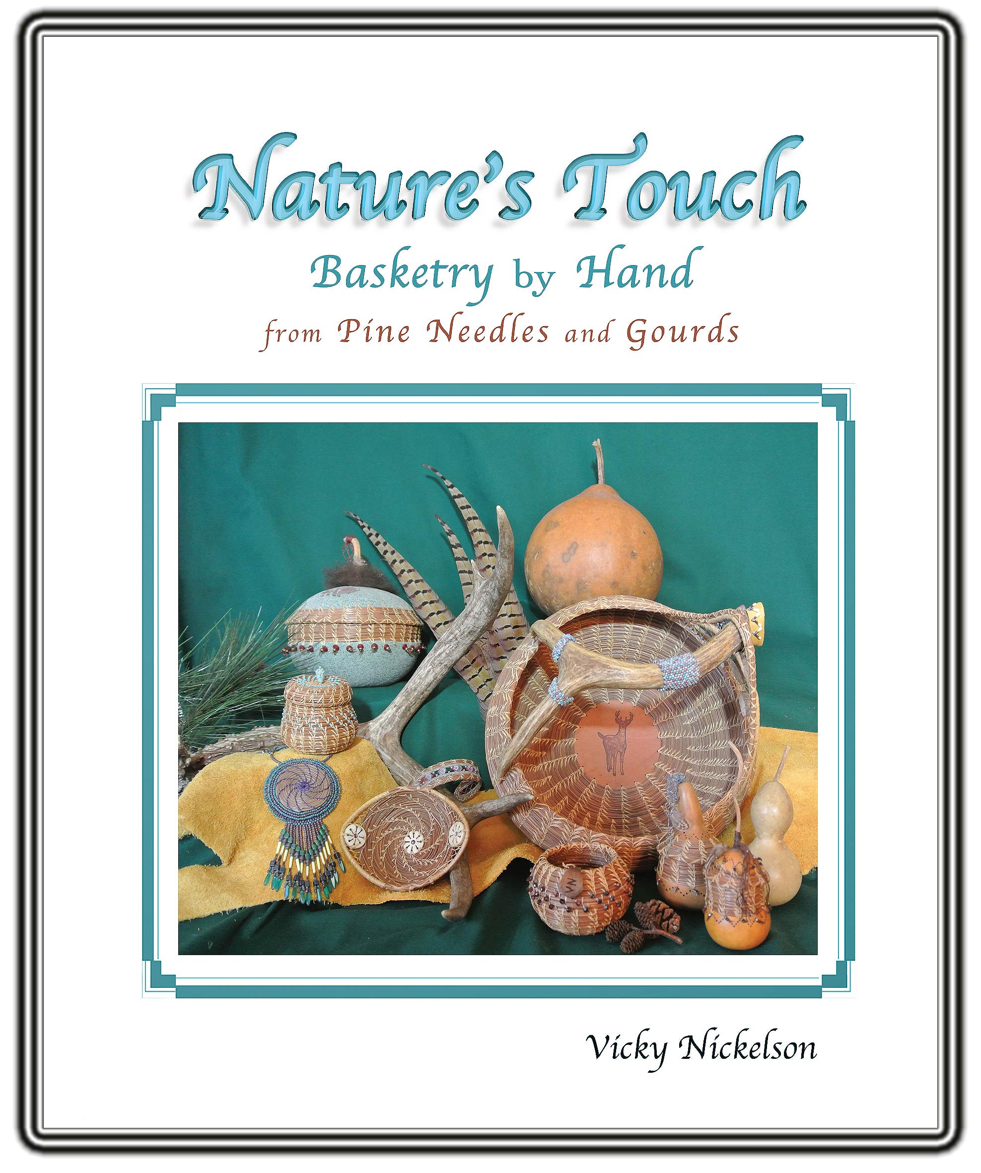 Nature's Touch  Basketry By Hand From Pine Needles And Gourds  English Edition