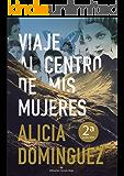 Viaje al centro de mis mujeres (Spanish Edition)