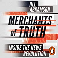 Merchants of Truth: Inside the News Revolution