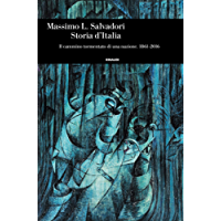 Storia d'Italia: Il cammino tormentato di una nazione. 1861-2016 (Einaudi. Storia Vol. 80)