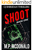 Shoot: A Crime Thriller (CJ Sheridan Thrillers Book 1)