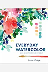 Everyday Watercolor: Learn to Paint Watercolor in 30 Days Kindle Edition