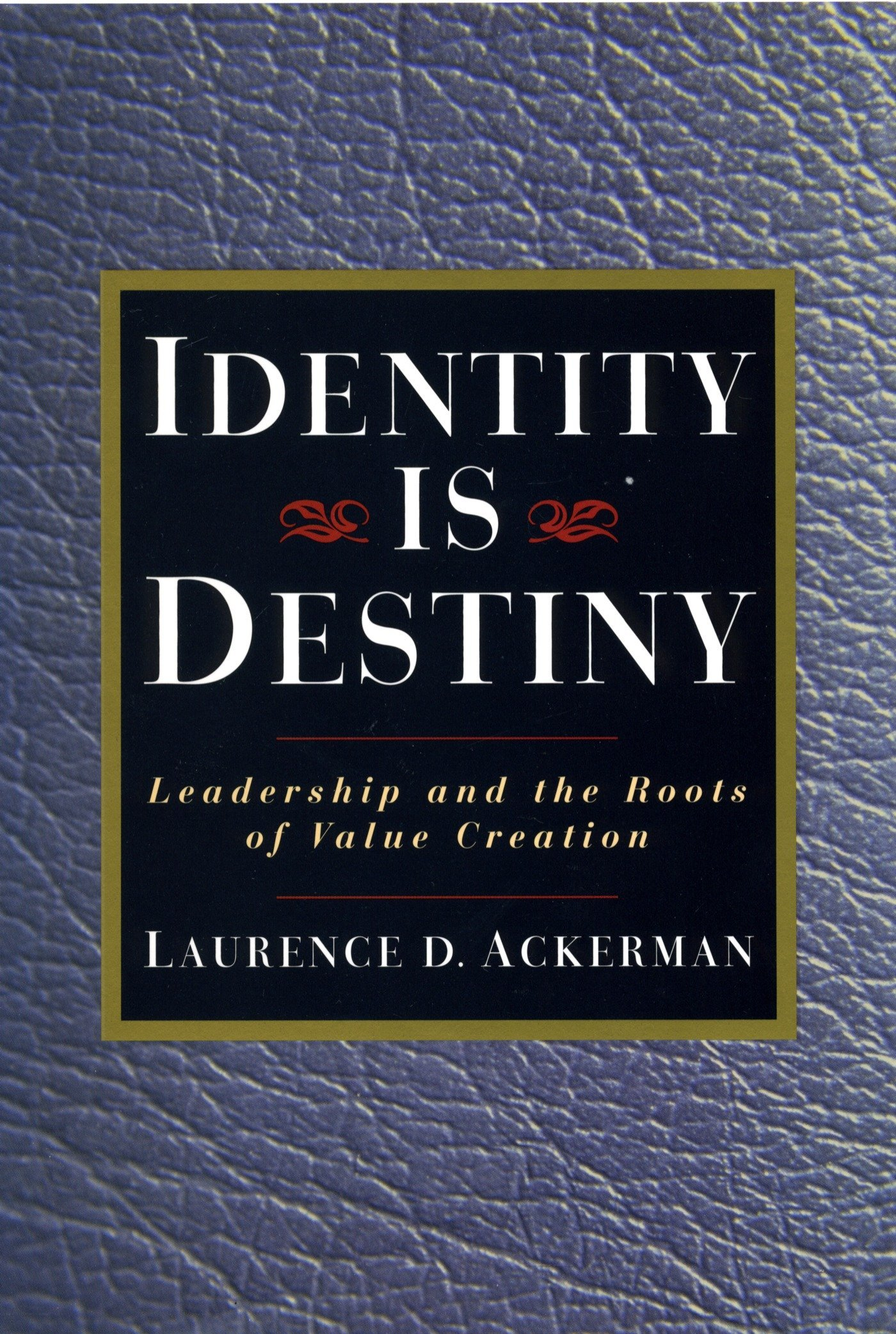 Identity Is Destiny: Leadership and the Roots of Value Creation ebook