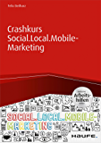Crashkurs Social.Local.Mobile-Marketing inkl. Arbeitshilfen online (Haufe Fachbuch)