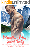 Mountain Man's Secret Baby: An Older Man Younger Woman Romance (A Man Who Knows What He Wants Book 41)