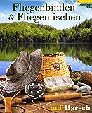 Fliegenbinden & Fliegenfischen auf Barsch (Fliegenfischen & Fliegenbinden 2)