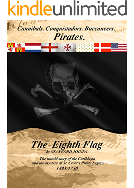 amazon com the eighth flag cannibals conquistadors buccaneers pirates the untold story of the caribbean and the mystery of st croix s pirate legacy 1493 1750 ebook joines stanford kindle store amazon com the eighth flag cannibals