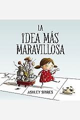 La idea más maravillosa / The Most Magnificent Thing (Spanish Edition)