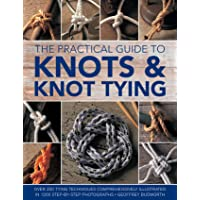 Practical Guide to Knots and Knot Tying, The: Over 200 Tying Techniques, Comprehensively Illustrated in 1200 Step-By…