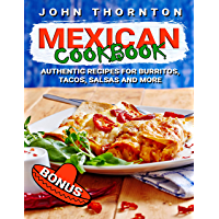 Mexican Cookbook: Authentic Recipes for Burritos, Tacos, Salsas and More
