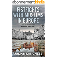 Fistfights With Muslims In Europe: One Man's Journey Through Modernity (English Edition)