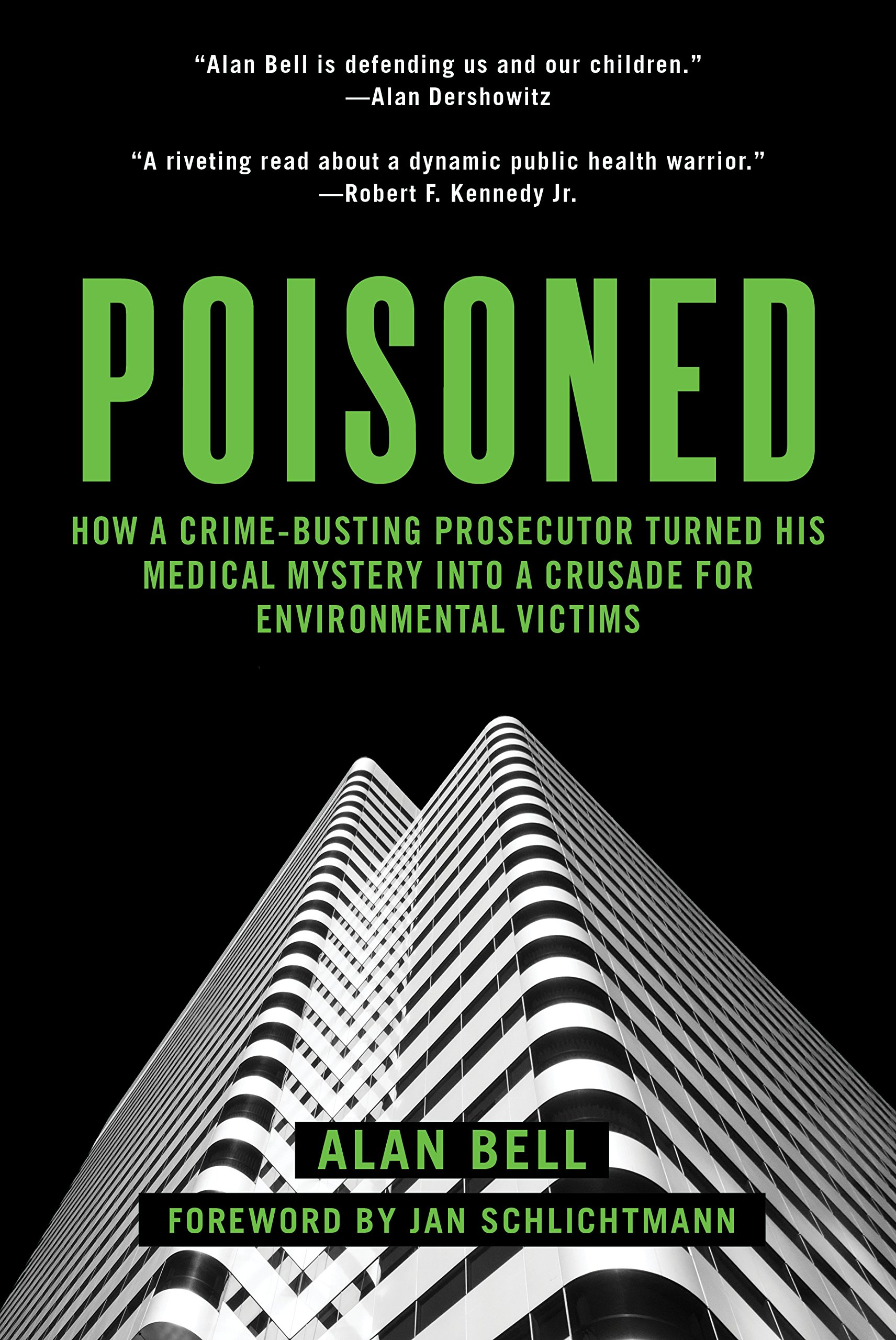 Poisoned: How a Crime-Busting Prosecutor Turned His Medical Mystery into a Crusade for Environmental Victims Hardcover – April 4, 2017 Alan Bell Jan Schlichtmann Skyhorse Publishing 1510702644