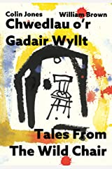 Chwedlau o'r Gadair Wyllt - Tales From the Wild Chair (Welsh Edition) Kindle Edition
