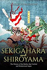 Sekigahara and Shiroyama: The History of the Battles That Unified and Modernized Japan Kindle Edition