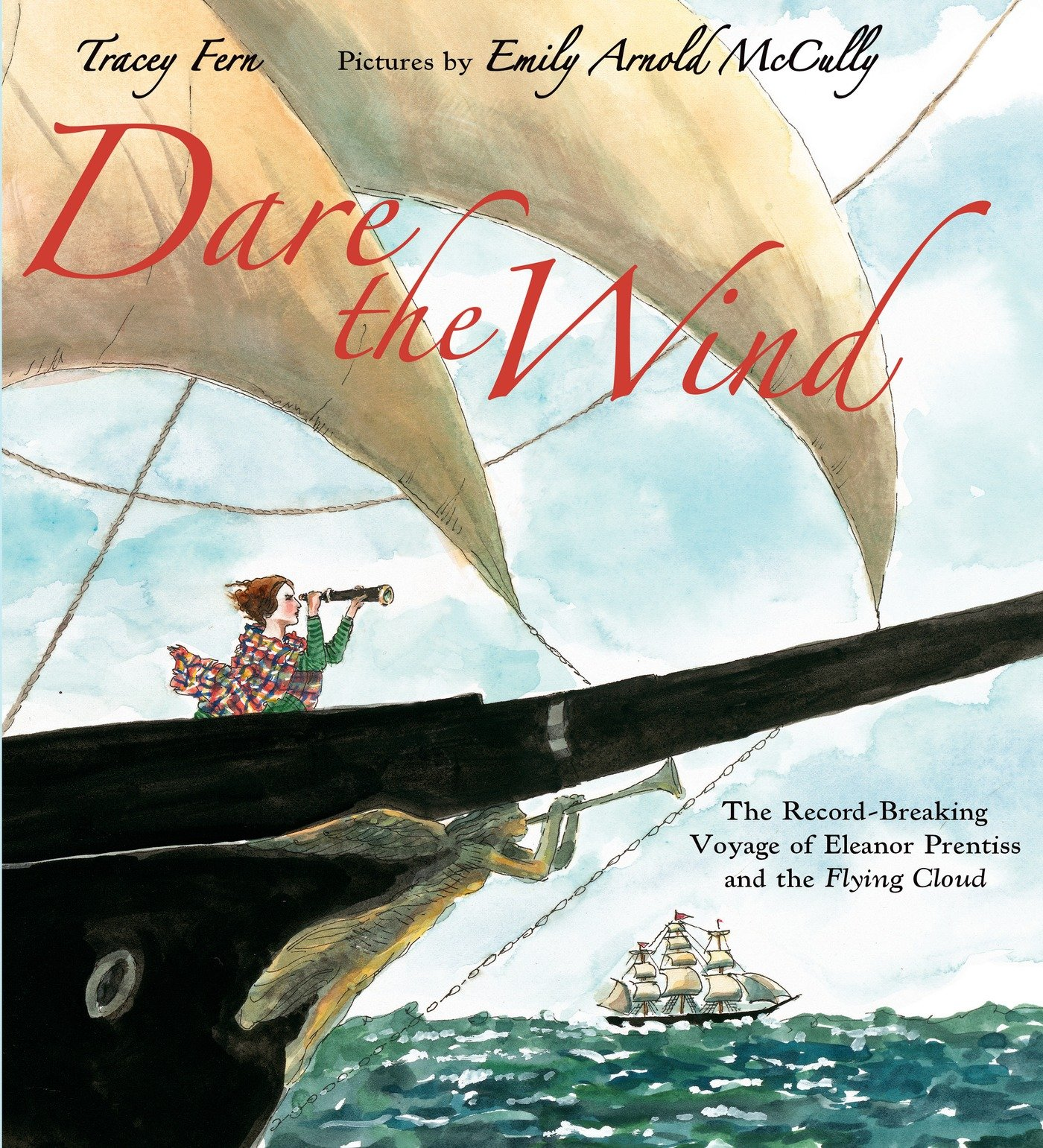 Dare the Wind: The Record-breaking Voyage of Eleanor Prentiss and the  Flying Cloud: Fern, Tracey, McCully, Emily Arnold: 9780374316990:  Amazon.com: Books