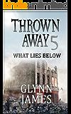 Thrown Away 5 (What Lies Below) (Thrown Away Saga)