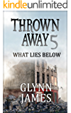"Thrown Away 5 ""What Lies Below"" (Thrown Away Series 1)"
