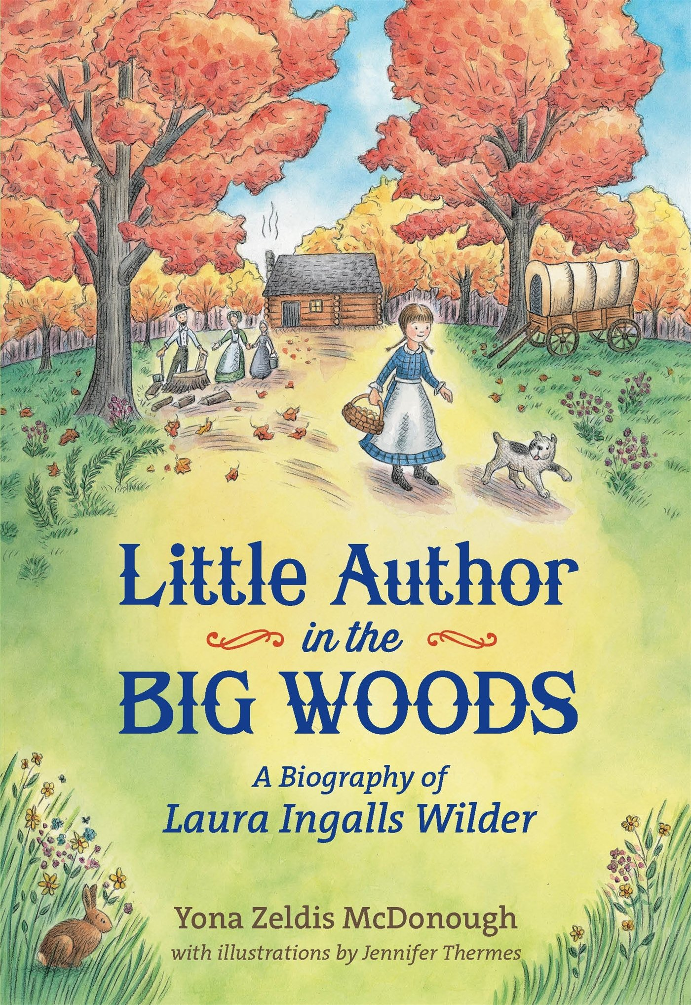 Little Author In The Big Woods: A Biography Of Laura Ingalls Wilder: Yona  Zeldis Mcdonough, Jennifer Thermes: 9781250073426: Amazon: Books