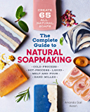 The Complete Guide to Natural Soap Making: Create 65 All-Natural Cold-Process, Hot-Process, Liquid, Melt-and-Pour, and Hand-Milled Soaps