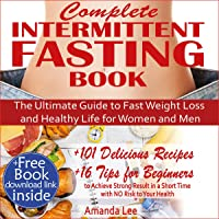 Complete Intermittent Fasting Book: The Ultimate Guide to Fast Weight Loss and Healthy Life for Women and Men: 101 Delicious Recipes - 16 Tips for Beginners to Achieve Strong Result in a Short Time