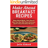 Make Ahead Breakfast Recipes: Make Ahead Meals - Save Time & Start Your Day With These Delicious, Quick & Easy Breakfast Recipes! (Frugal Cooking, Meals ... Recipes, Easy Meals, Slow Cooker Cookbook)