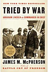Tried by War: Abraham Lincoln as Commander in Chief Kindle Edition