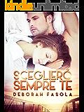 Sceglierò sempre te (Italian Edition)