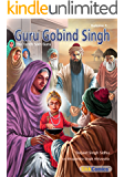 Guru Gobind Singh, The Tenth Sikh Guru, Volume 1 (Sikh Comics for Children & Adults Book 10)