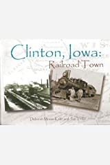 Clinton, Iowa: Railroad Town Paperback