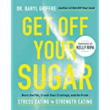 Get Off Your Sugar: Burn the Fat, Crush Your Cravings, and Go From Stress Eating to Strength Eating (7 Steps to Crush Your Cr