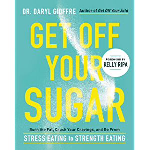 Get Off Your Sugar: Burn the Fat, Crush Your Cravings, and Go From Stress Eating to Strength Eating (7 Steps to Crush…