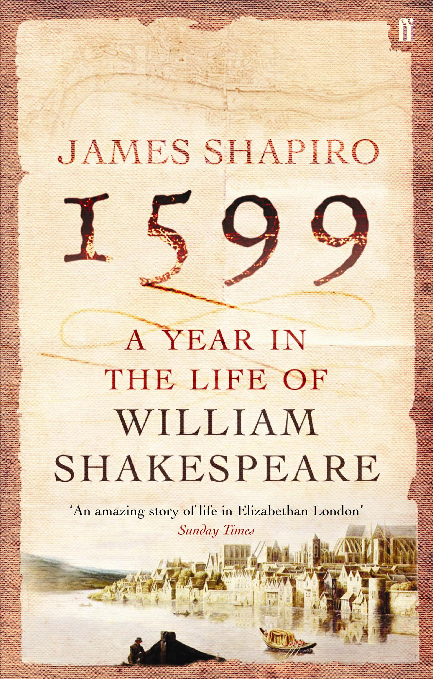 1599: a year in the life of William Shakespeare: James Shapiro:  9780571214815: Amazon.com: Books