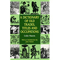 A Dictionary of Old Trades, Titles and Occupations (Reference)