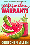 Watermelon Warrants (A Juiced Around The Corner Cozy Mystery Book 1)