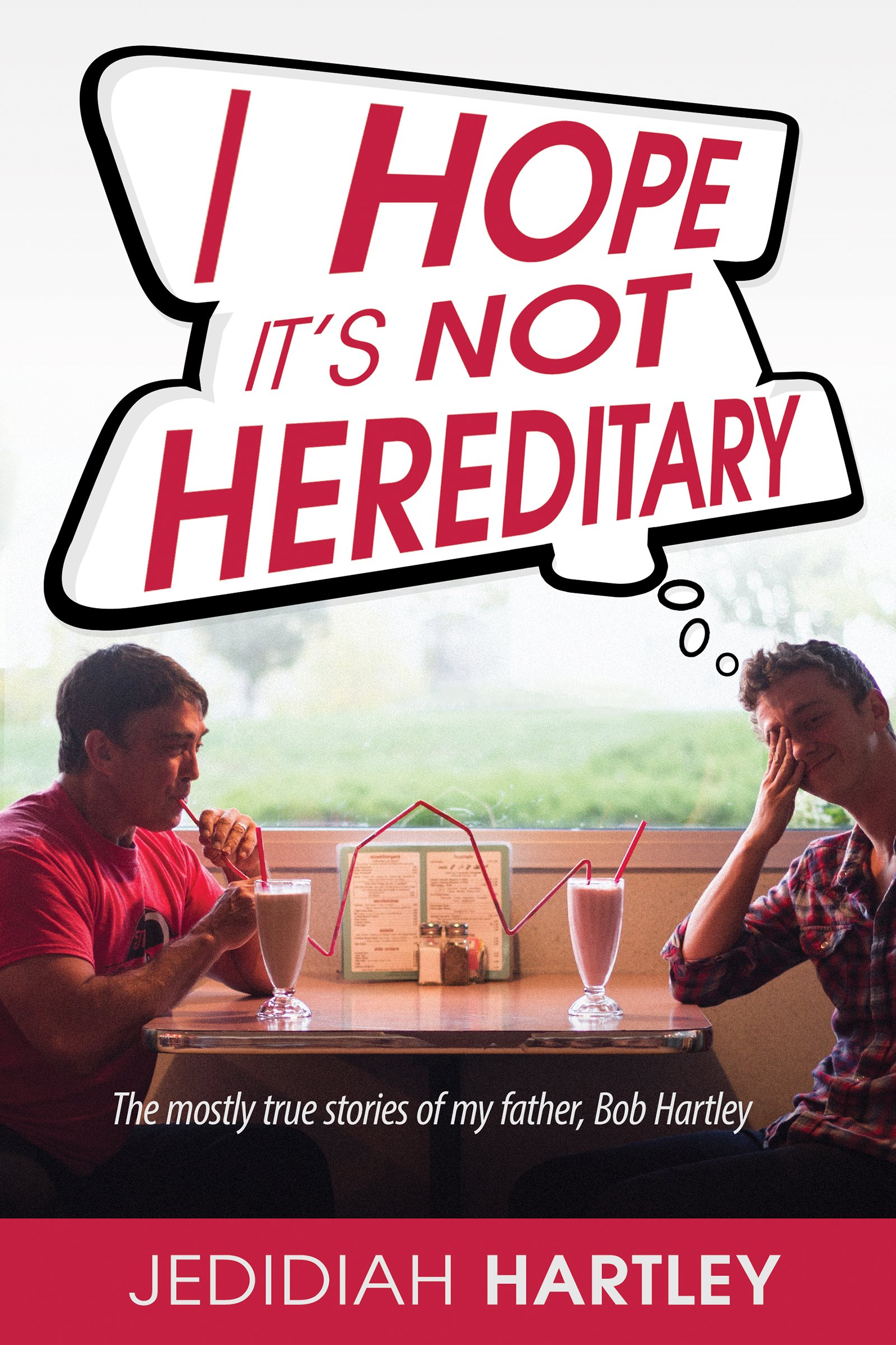 I Hope It's Not Hereditary: The Mostly True Stories of My Father Bob Hartley pdf