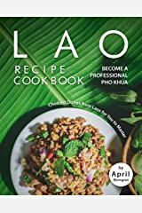 Lao Recipe Cookbook: Become A Professional Pho Khua - Choicest Dishes from Laos for You to Master Kindle Edition