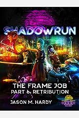 Shadowrun: The Frame Job: Part 6: Retribution (Shadowrun Sixth World Novella) Kindle Edition