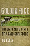 Golden Rice: The Imperiled Birth of a GMO Superfood
